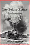 Life Before Eighty, Arvid B. Erickson, 1475931964