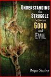 Understanding the Struggle Between Good and Evil, Roger Stanley, 1479201960