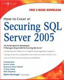 How to Cheat at Securing SQL Server 2005, Timothy Blum, Kevvie Fowler, Raymond Arthur Gabriel, K. Brian Kelley, Matt Shepherd, 1597491969