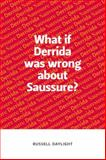 What If Derrida Was Wrong about Saussure? 9780748641970