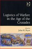 Logistics of Warfare in the Age of the Crusades, Pryor, John H., 0754651975