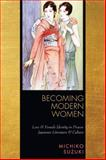 Becoming Modern Women : Love and Female Identity in Prewar Japanese Literature and Culture, Suzuki, Michiko, 0804761973