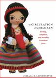 The Circulation of Children : Kinship, Adoption, and Morality in Andean Peru, Leinaweaver, Jessaca B., 0822341972