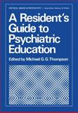 A Resident's Guide to Psychiatric Education, , 1461581974