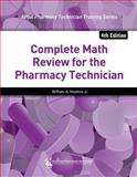 Complete Math Review for the Pharmacy Technician, 4e, Hopkins, William A., Jr. and American Pharmacists Association Staff, 1582121974