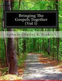 Bringing the Gospels Together (Vol 1), Apostle Charles Dashiell, 1495921972