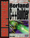 High Performance Borland C++ Builder : The Advanced Programmer's Guide to Developing Complex Applications, Telles, 1576101975