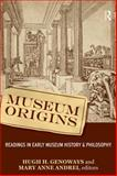 Museum Origins : Readings in Early Museum History and Philosophy, , 1598741977