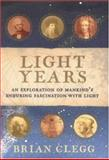 Light Years : An Exploration of Mankind's Enduring Fascination with Light, Clegg, Brian, 0749921978