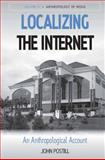 Localizing the Internet : An Anthropological Account, Postill, John, 0857451979