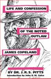 Life and Confession of the Noted Outlaw James Copeland, Pitts, J. R. S., 1604731974