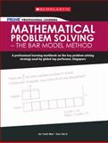 Prime Professional Learning - Mathematical Problem Solving - The Bar Model Method, Soo Vei Li, 9810781970