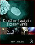Crime Scene Investigation Laboratory Manual, Miller, Marilyn T., 0124051979