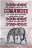 His Very Silence Speaks : Comanche, the Horse Who Survived Custer's Last Stand, Lawrence, Elizabeth A., 0814321976