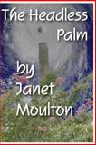 The Headless Palm, Janet Moulton, 1482031973