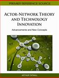 Actor-Network Theory and Technology Innovation : Advancements and New Concepts, Arthur Tatnall, 1609601971