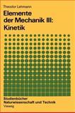 Elemente der Mechanik III: Kinetik : Kinetik, Lehmann, Theodor, 3528391979