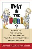 What in the Word?, Charles Harrington Elster, 0156031973