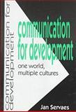 Communication for Development : One World, Multiple Cultures, Jan Servaes, 1572731974
