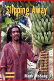 Slipping Away : Banana Politics and Fair Trade in the Eastern Caribbean, Moberg, Mark, 184545197X