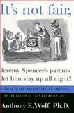 It's Not Fair, Jeremy Spencer's Parents Let Him Stay up All Night!, Anthony E. Wolf, 0374291977