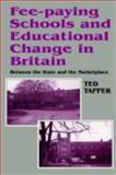 Fee-Paying Schools and Educational Change in Britain : Between the State and the Market Place, Tapper, Ted, 0713001976