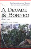 A Decade in Borneo, Pryer, Ada and Morgan, Susan, 0718501977