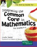 The How-To Guide for Integrating the Common Core in Mathematics Grades K-5, Dacey, Linda, 1425811973