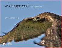 Wild Cape Cod, John King and Pamela King, 0764341979
