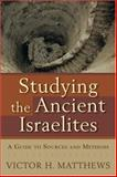 Studying the Ancient Israelites : A Guide to Sources and Methods, Matthews, Victor H., 0801031974