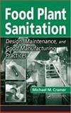 Food Plant Sanitation : Design, Maintenance, and Good Manufacturing Practices, Cramer, Michael M., 0849341973