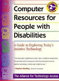 Computer Resources for People with Disabilities : A Guide to Exploring Today's Assistive Technology, Alliance for Technology Access Staff, 0897931971
