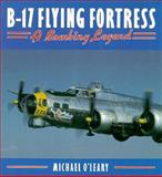 B-17 Flying Fortress : A Bombing Legend, O'Leary, Michael, 1855321971