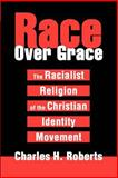 Race over Grace, Charles Roberts, 0595281974