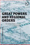 Great Powers and Regional Orders : The United States and the Persian Gulf, Kaim, Markus, 0754671976