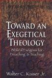 Toward an Exegetical Theology : Biblical Exegesis for Preaching and Teaching, Kaiser, Walter C., Jr., 0801021979
