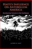 Haiti's Influence on Antebellum America : Slumbering Volcano in the Caribbean, Hunt, Alfred N., 0807131970