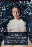 The Art and Politics of Asger Jorn : The Avant-Garde Won't Give Up, Kurczynski, Karen, 1409431975