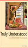 Truly Understood, Peacocke, Christopher, 0199581975