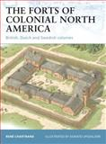 The Forts of Colonial North America, René Chartrand, 1849081972