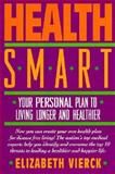 Health Smart : Your Personal Plan to Living Longer and Healthier, Vierck, Elizabeth, 0135011981