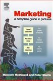 Marketing : A Complete Guide in Pictures, McDonald, Malcolm and Morris, Peter, 0750661984