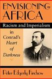 Envisioning Africa : Racism and Imperialism in Conrad's Heart of Darkness, Firchow, Peter Edgerly, 081319198X