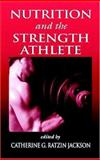 Nutrition and the Strength Athlete, Jackson, Catherine G. Ratzin, 0849381983