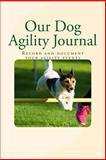 Our Dog Agility Journal, Debbie Miller, 1493541986
