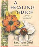 A Healing Grief : Walking with Your Friend Through Loss, Wengerd, Sara, 0836191986