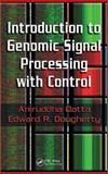 Introduction to Genomic Signal Processing with Control, Datta, Aniruddha and Dougherty, Edward R., 0849371988