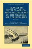 Travels in Central Africa, and Explorations of the Western Nile Tributaries, Petherick, John and Petherick, Katherine Harriet, 1108031986