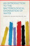 An Introduction to the Bacteriological Examination of Water, , 1313891983