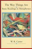 The Way Things Are : Basic Readings in Metaphysics Philosophy, Carter, William R., 0070101981